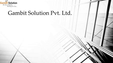 Gambit Solution Pvt. Ltd.. TABLE OF CONTENTS  Company Overview  Our Business Verticals  Our Coalitions  Technical Expertise & Capabilities  Services.