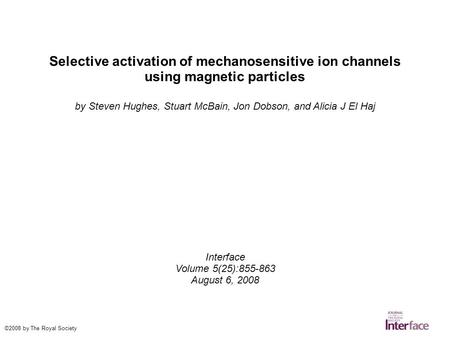 Selective activation of mechanosensitive ion channels using magnetic particles by Steven Hughes, Stuart McBain, Jon Dobson, and Alicia J El Haj Interface.