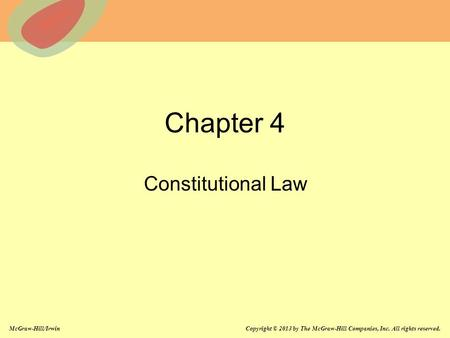 McGraw-Hill/Irwin Copyright © 2013 by The McGraw-Hill Companies, Inc. All rights reserved. Chapter 4 Constitutional Law.