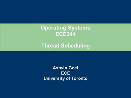 Operating Systems ECE344 Ashvin Goel ECE University of Toronto Thread Scheduling.