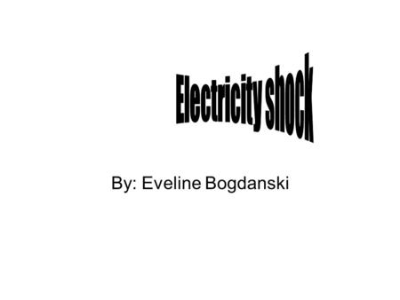 By: Eveline Bogdanski. An electric World All around us Nothing will work No transportation.