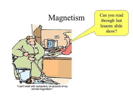 Magnetism Can you read through last lessons slide show?