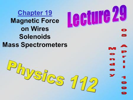 Chapter 19 Magnetic Force on Wires Solenoids Mass Spectrometers.