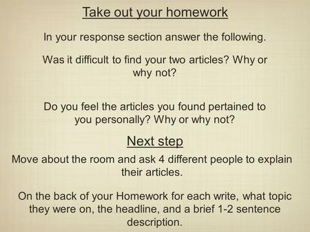 Take out your homework In your response section answer the following. Was it difficult to find your two articles? Why or why not? Do you feel the articles.