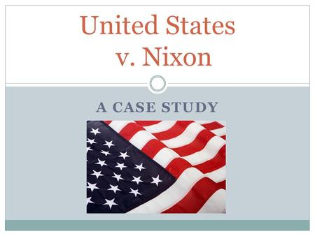 A CASE STUDY United States v. Nixon. Separation of Powers The division of the powers of government among the different branches Separation of powers is.