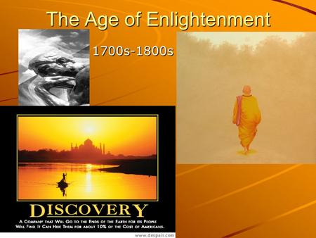 The Age of Enlightenment 1700s-1800s 1700s-1800s.