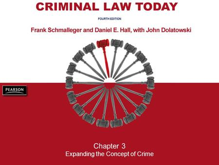 Chapter 3 Expanding the Concept of Crime. Criminal Law Today, 4/e Frank Schmalleger, Danielle E. Hall, John Dolatowski © 2010, 2006, 2002, 1999 Pearson.