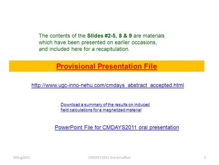 Provisional Presentation File 10Aug20111CMDAYS 2011 Aravamudhan The contents of the Slides #2-5, 8 & 9 are materials which have been presented on earlier.