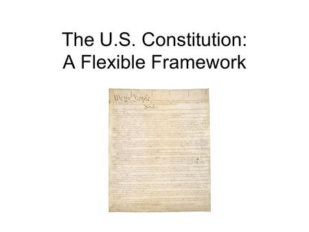 The U.S. Constitution: A Flexible Framework. The Protections of the 14 th Amendment In 1868, the 14 th Amendment was added to the U.S. Constitution. The.