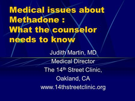Medical issues about Methadone : What the counselor needs to know