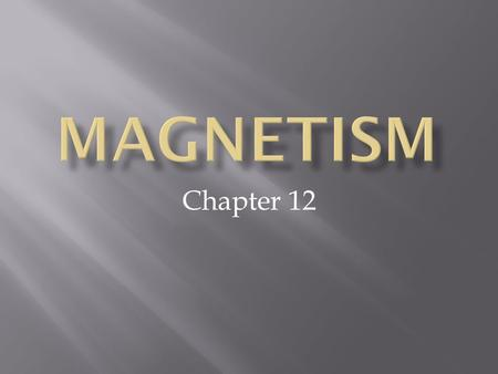Chapter 12.  Magnetic Forces  Produce a magnetic field  Similar to an electric field  Act under similar rules  Strength depends on distance  Like.