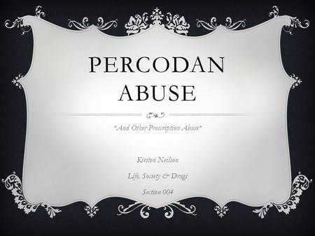 PERCODAN ABUSE *And Other Prescription Abuse* Kirsten Neilson Life, Society & Drugs Section 004.