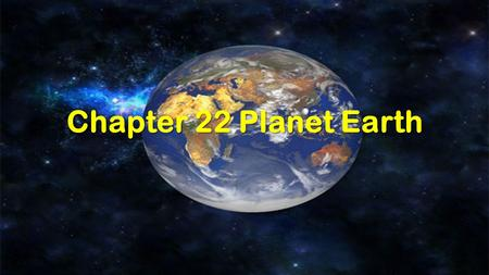 Chapter 22 Planet Earth. Key Words – define these words on your paper as you read the following chapter. Sphere Axis Rotation Revolution Ellipse Equinox.