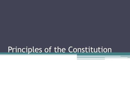 Principles of the Constitution. Focus Question: What powers do you think a government should have?