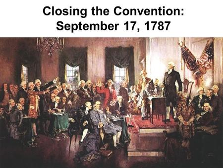 Closing the Convention: September 17, 1787. Framers at the Constitutional Convention debated and discussed the issues of representation, population counts.