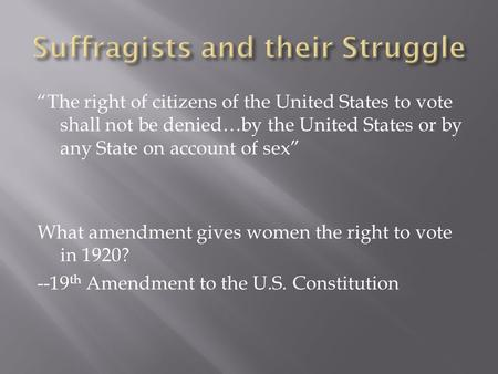 """The right of citizens of the United States to vote shall not be denied…by the United States or by any State on account of sex"" What amendment gives women."