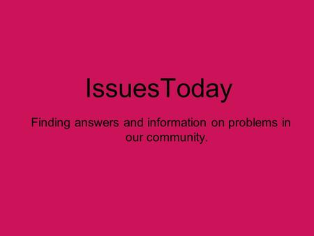 IssuesToday Finding answers and information on problems in our community.