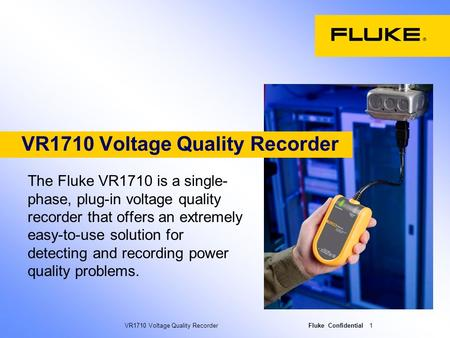 VR1710 Voltage Quality Recorder Fluke Confidential 1 VR1710 Voltage Quality Recorder The Fluke VR1710 is a single- phase, plug-in voltage quality recorder.