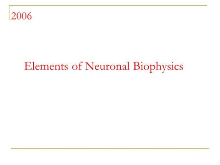 Elements of Neuronal Biophysics 2006. The human brain Seat of consciousness and cognition Perhaps the most complex information processing machine in nature.