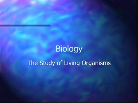 Biology The Study of Living Organisms. What is Living? Use Energy Metabolism Develop and Grow Homeostasis Maintain themselves Reproduction Asexual – reproduction.
