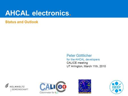 AHCAL electronics. Status and Outlook Peter Göttlicher for the AHCAL developers CALICE meeting UT Arlington, March 11th, 2010.