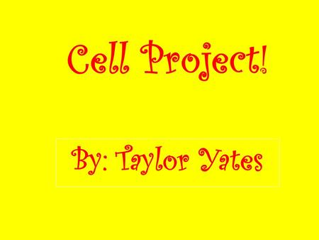 Cell Project! By: Taylor Yates. Animal Cell Plant Cell.