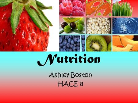 Nutrition Ashley Boston HACE 8 Carbohydrates Provides food energy Aids with brain & muscle functions 2 types –Simple ( sugars) –Complex ( starches) Should.