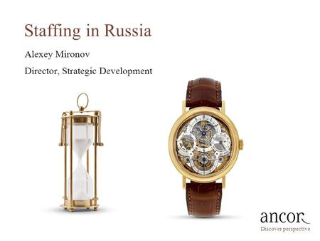 Staffing in Russia Discover perspective Alexey Mironov Director, Strategic Development.