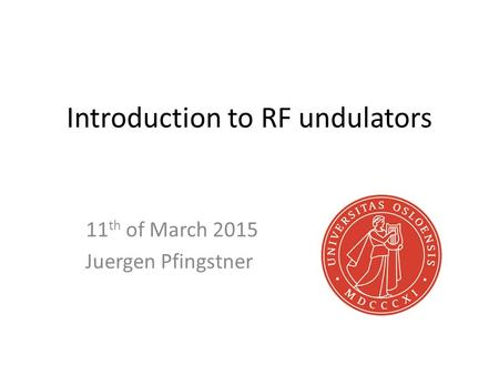 Introduction to RF undulators 11 th of March 2015 Juergen Pfingstner.