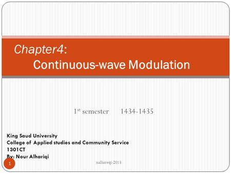 1 st semester 1434-1435 Chapter4: Continuous-wave Modulation King Saud University College of Applied studies and Community Service 1301CT By: Nour Alhariqi.