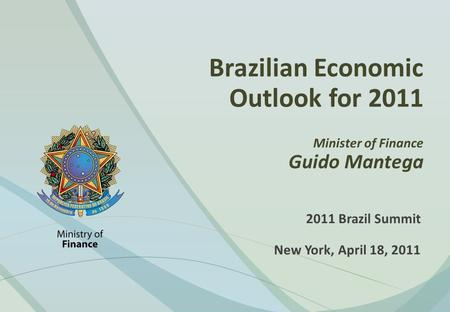 Brazilian Economic Outlook for 2011 Minister of Finance Guido Mantega 2011 Brazil Summit New York, April 18, 2011.