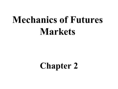 Mechanics of Futures Markets Chapter 2. 1 FORWARDS AND FUTURES The CONTRACTS The MARKETS PRICING FORWARDS and FUTURES Speculation Arbitrage Hedging.