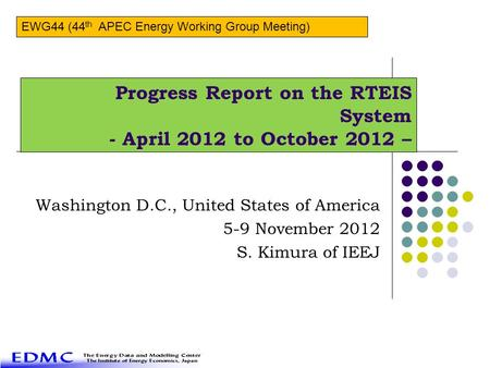 Progress Report on the RTEIS System - April 2012 to October 2012 – Washington D.C., United States of America 5-9 November 2012 S. Kimura of IEEJ EWG44.