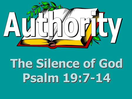 The Silence of God Psalm 19:7-14. What does the Bible say about the silence of God? Respect the silence of God's Word –Psalm 19:14 – Respect for God's.