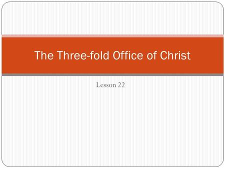 Lesson 22 The Three-fold Office of Christ. Read: Matthew 3:13-17; Mark 1:9-11; Luke 3:21,22; John 1:31-34.