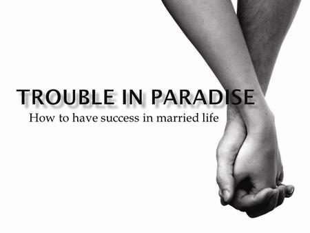 "How to have success in married life. Problems Start… ""They heard the sound of the Lord God walking in the garden at the time of the evening breeze,"