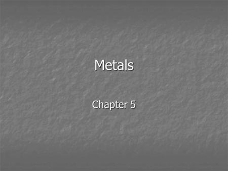 Metals Chapter 5. Metals Look at the periodic table Look at the periodic table How many elements are metals? How many elements are metals? Look around.