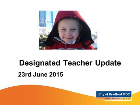 Designated Teacher Update 23rd June 2015. Agenda Welcome The role of the DT –PEPs –Targets –Pupil Premium Case Studies Data returns The Virtual School.