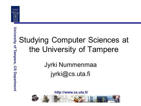 University of Tampere, CS Department Studying Computer Sciences at the University of Tampere Jyrki Nummenmaa