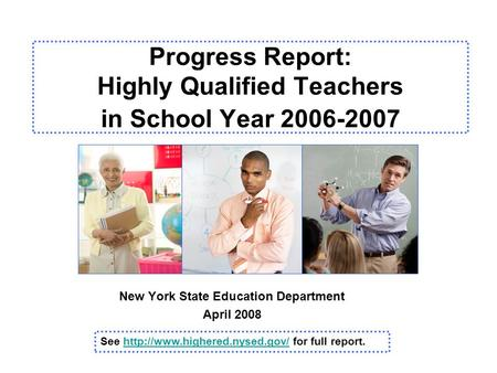 Progress Report: Highly Qualified Teachers in School Year 2006-2007 New York State Education Department April 2008 See  for.