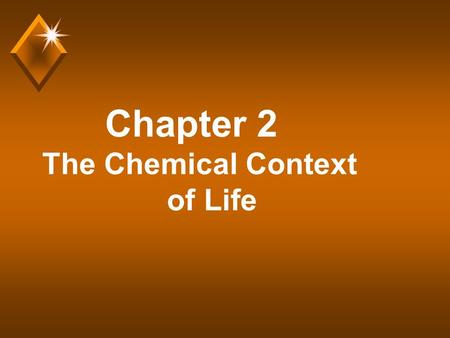 Chapter 2 The Chemical Context of Life. Comment u Much of this chapter should be review from your chemistry class. The material should not be brand new.