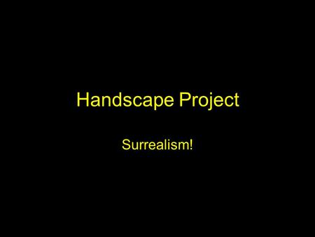 Handscape Project Surrealism!. You've already practiced… Drawing hands Anatomy of hands Realistic shading and modeling… You can now sketch your OWN hands.