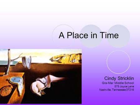 A Place in Time Cindy Stricklin Gra-Mar Middle School 575 Joyce Lane Nashville, Tennessee 37216.
