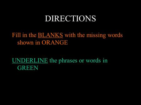DIRECTIONS Fill in the BLANKS with the missing words shown in ORANGE UNDERLINE the phrases or words in GREEN.