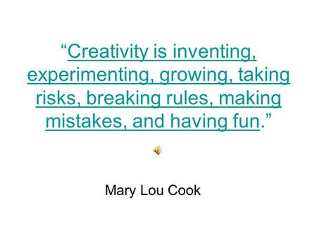 """Creativity is inventing, experimenting, growing, taking risks, breaking rules, making mistakes, and having fun.""Creativity is inventing, experimenting,"
