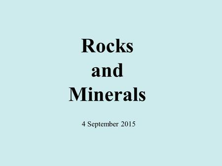Rocks and Minerals 4 September 2015.