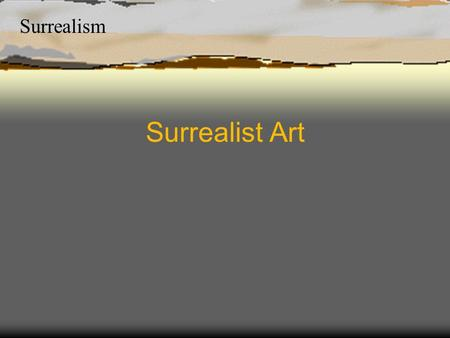 Surrealism Surrealist Art. Surrealism Characteristic of Surrealism Imaginative Strange Drawn from dreams and imagination Places real objects in unreal.