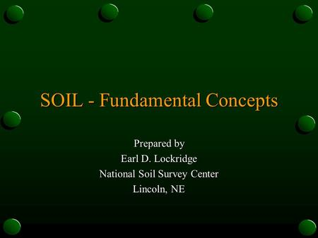 SOIL - Fundamental Concepts Prepared by Earl D. Lockridge National Soil Survey Center Lincoln, NE.