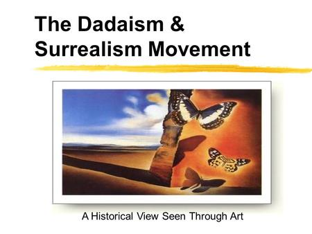 The Dadaism & Surrealism Movement A Historical View Seen Through Art.