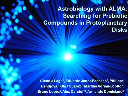 Astrobiology with ALMA: Searching for Prebiotic Compounds in Protoplanetary Disks Claudia Lage 1, Eduardo Janot-Pacheco 2, Philippe Bendjoya 3, Olga Suarez.